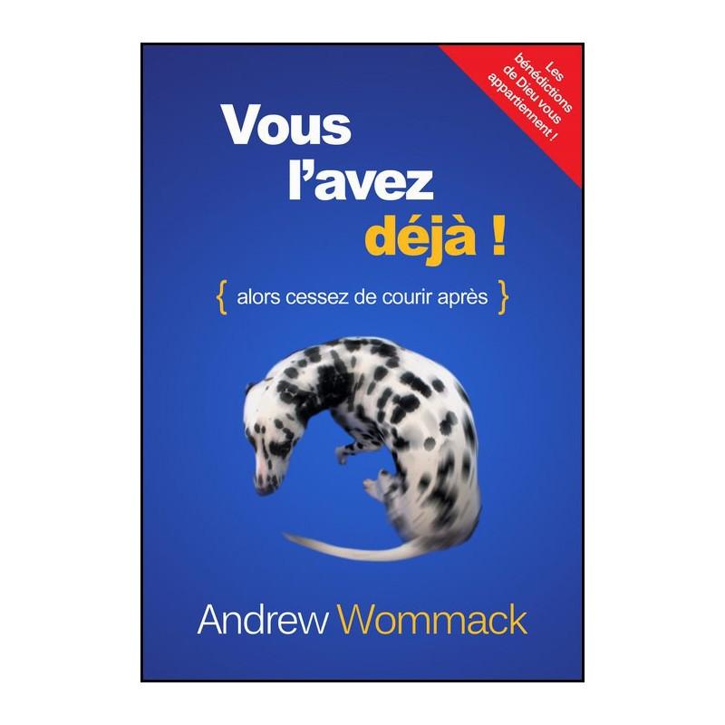 Vous l'avez déjà – Andrew Wommack – Editions Lettres aux Nations