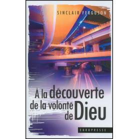 À la découverte de la volonté de Dieu – Sinclair Ferguson – Editions Europresse