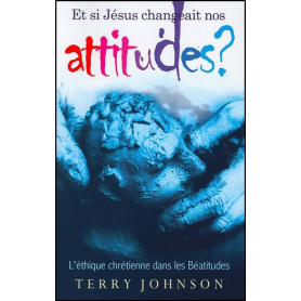 Et si Jésus changeait nos attitudes – Terry Johnson – Editions Europresse