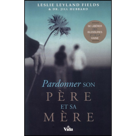 Pardonner son père et sa mère – Editions Vida