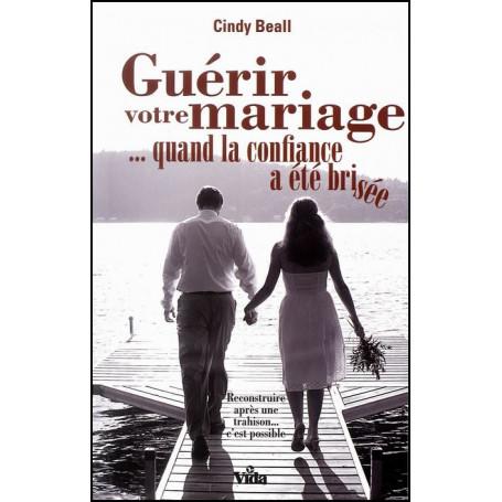 Guérir votre mariage quand la confiance a été brisée – Cindy Beall – Editions Vida