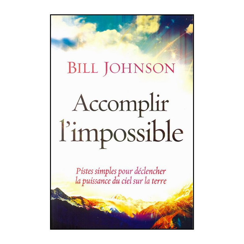 Accomplir l'impossible – Bill Johnson – Editions Menor