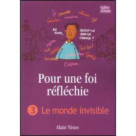 Pour une foi réfléchie 3 Le monde invisible