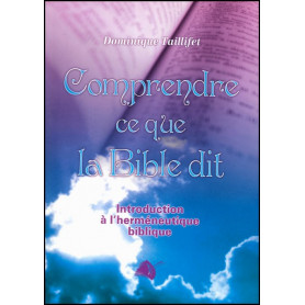 Comprendre ce que la Bible dit – Editions Viens et Vois