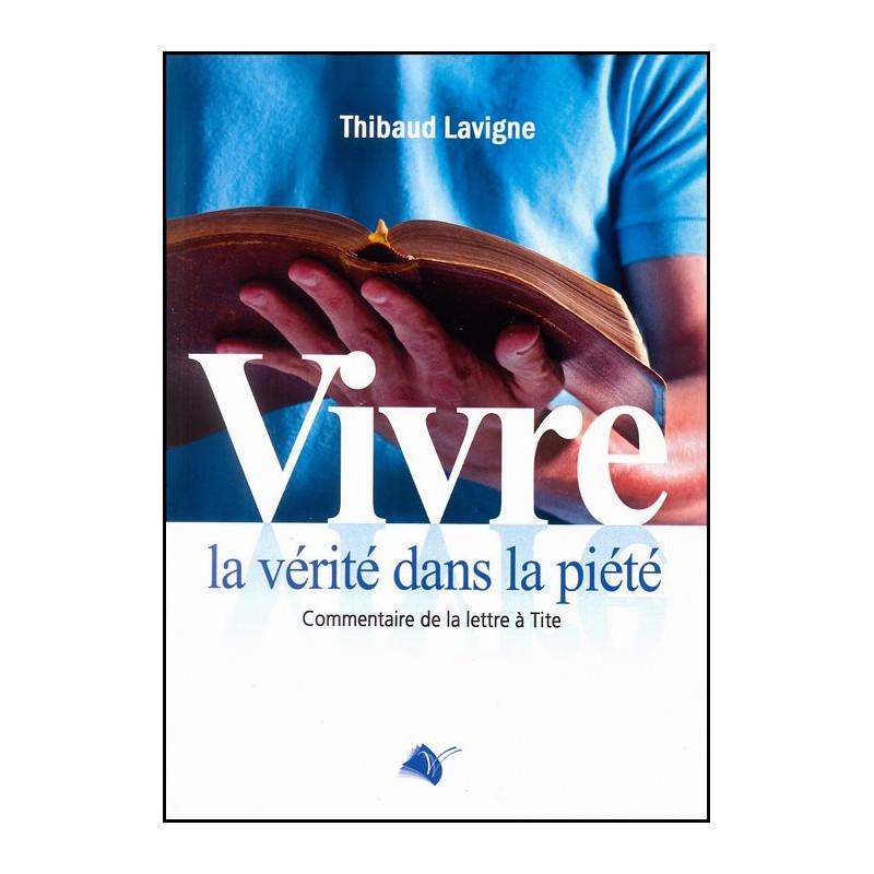 Vivre la vérité dans la piété – Editions Viens et Vois