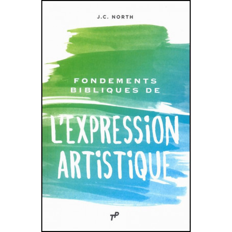 Fondements bibliques de l'expression artistique – Editions Trésors Partagés