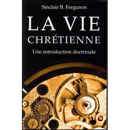 La vie chrétienne – Sinclair B. Ferguson – Editions Cruciforme