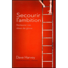 Secourir l'ambition – Dave Harvey – Editions Cruciforme
