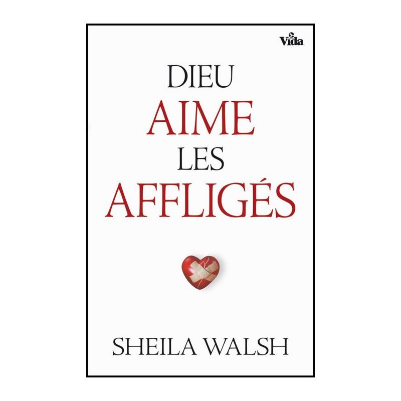 Dieu aime les affligés – Sheila Walsh – Editions Vida