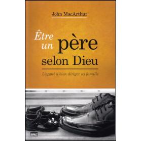 Etre un père selon Dieu – John MacArthur – Editions Impact