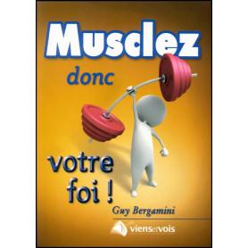 Musclez donc votre foi - Bergamini Guy – Editions Viens et Vois