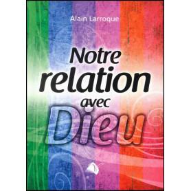Notre relation avec Dieu – Alain Larroque – Editions Viens et Vois