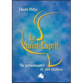 Le Saint-Esprit sa personnalité et ses oeuvres - David Petts – Editions Viens et Vois