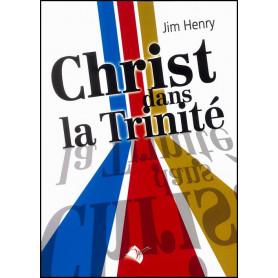 Christ dans la Trinité - Jim Henry – Editions Viens et Vois