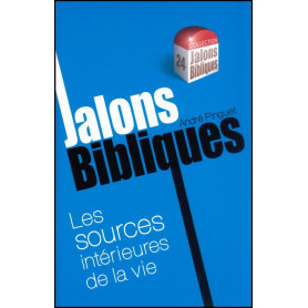Les sources intérieures de la vie - Jalons Bibliques 24 – Editions Viens et Vois
