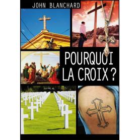 Pourquoi la croix ? – John Blanchard – Editions Europresse