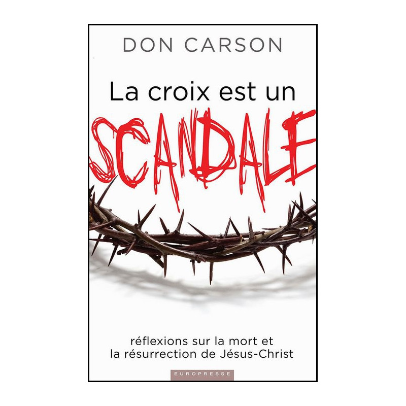 La croix est un scandale – Don Carson – Editions Europresse