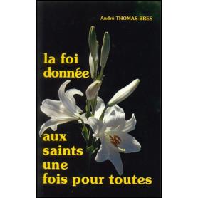 La foi donnée aux saints une fois pour toutes - André Thomas-Bres– Editions Viens et Vois