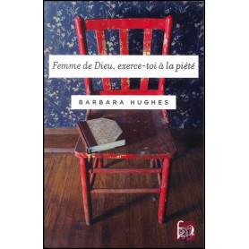 Femme de Dieu exerce-toi à la piété – Barbara Hughes – Editions Cruciforme