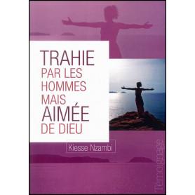 Trahie par les hommes mais aimée de Dieu – Kiesse Nzambi – Editions Oasis