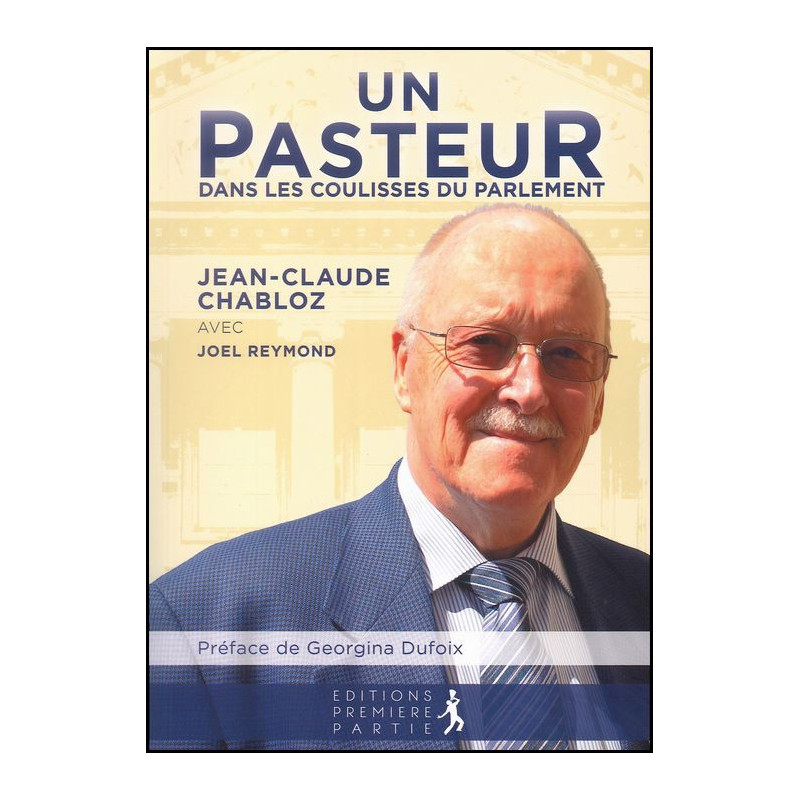 Un pasteur dans les coulisses du Parlement – Jean-Claude Chabloz – Editions Première Partie