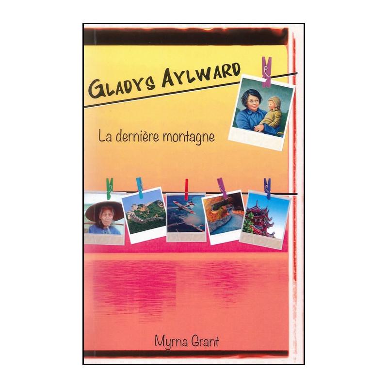Gladys Aylward - La dernière montagne – Editions de la Colline
