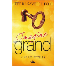Imagine en grand vise les étoiles – Terri Savelle Foy