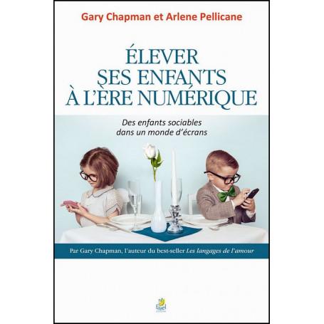 Elever ses enfants à l'ère numérique – Gary Chapman et Arlene Pellicane