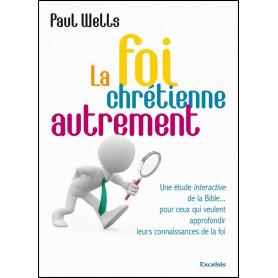 La foi chrétienne autrement – Paul Wells