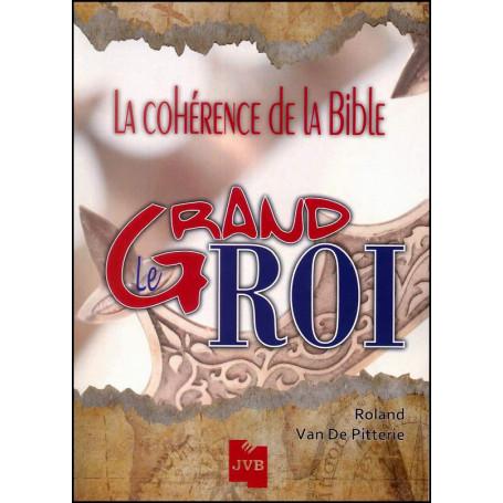 Le grand Roi - La cohérence de la Bible