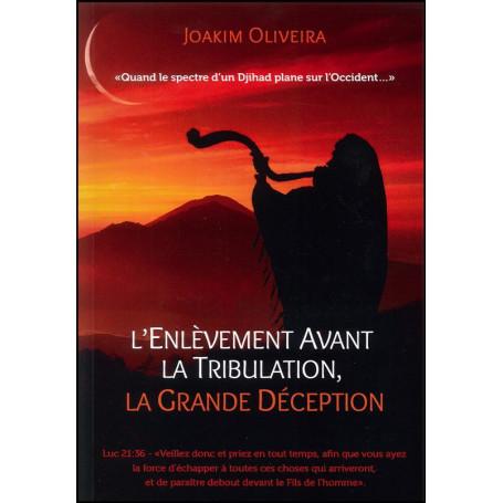 L'enlèvement avant la tribulation la grande déception – Joakim Oliveira