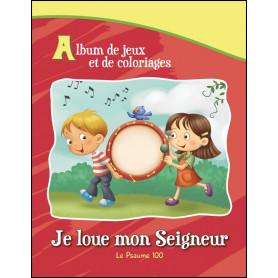 Je loue mon Seigneur - Le Psaume 100 - Album de jeux et de color