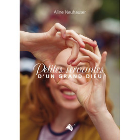 Petites servantes d'un grand Dieu – Aline Neuhauser