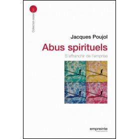 Abus spirituels - S'affranchir de l'emprise – Jacques Poujol