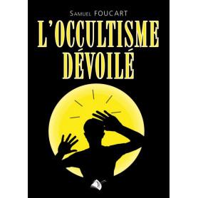 L'occultisme dévoilé – Samuel Foucart