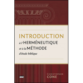 Introduction à l'herméneutique et à la méthode d'étude biblique – Christopher Cone