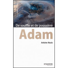 Adam De souffle et de poussière – Antoine Nouis