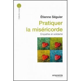 Pratiquer la miséricorde : Empathie et solidarité – Etienne Séguier