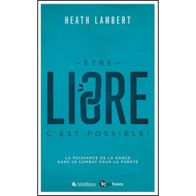 Être libre c´est possible ! – Heath Lambert