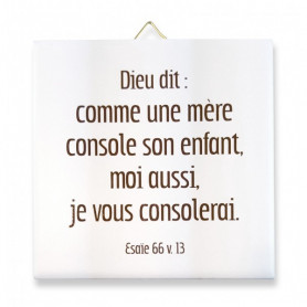 Céramique Dieu dit : comme une mère console – Esaïe 66.13 – 10x10 cm