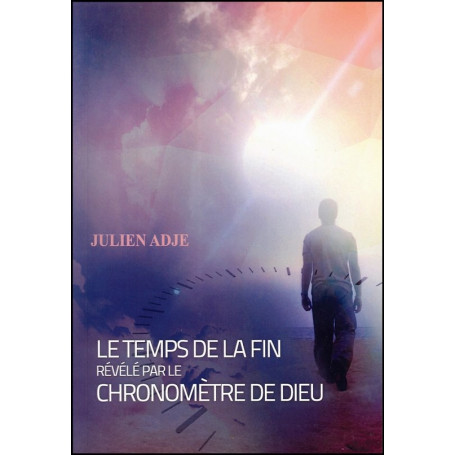 Le temps de la fin révélé par le chronomètre de Dieu – Julien Adje