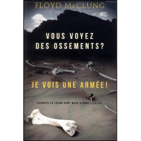 Vous voyez des ossements ? Je vois une armée ! – Floyd McClung