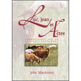 Luc, Jean et Actes – Commentaires John MacArthur