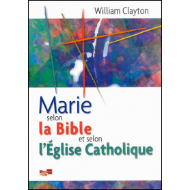 Marie selon la Bible et selon l'église catholique – William Clayton