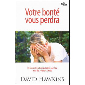 Votre bonté vous perdra – David Hawkins