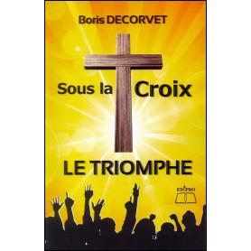 Sous la croix le triomphe – Boris Decorvet