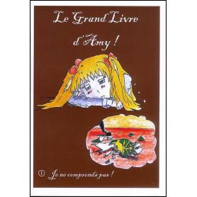 Le grand livre d'Amy – volume 1 Je ne comprends pas