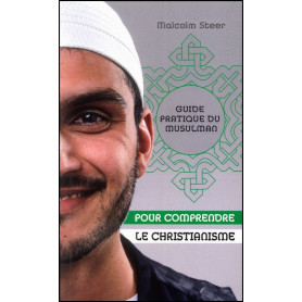Guide pratique du musulman pour comprendre le christianisme