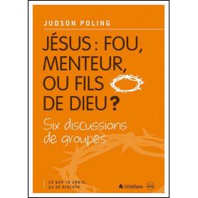 Jésus : fou, menteur ou fils de Dieu ? – Judson Poling