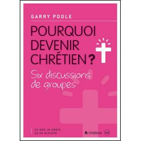 Pourquoi devenir chrétien ? – Garry Poole